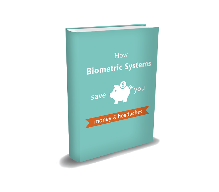 How Biometric Systems save you money and headaches